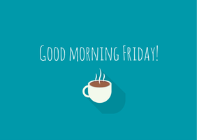 Good moring friday by Smile-its-Friday