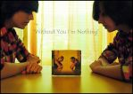 """""""Without You I'm Nothing"""" by choconutjo"""