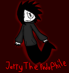 Jerry The Pedophile by MoaTheOreoQueen