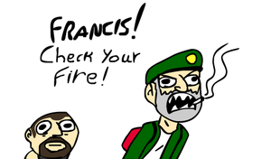 FRANCIS, CHECK YOUR FIRE!!! by Sonicwisp