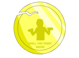"""""""Well, You Tried"""" Badge by RyuPointGame"""