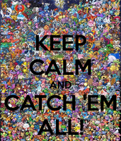 Keep Calm and catch 'em all! by firenight617