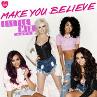Little Mix - Make You Believe Single by LadyWitwicky
