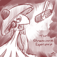 The Shroomsworth Experience by cavemonster
