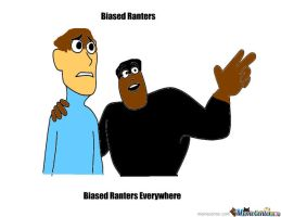 Biased Ranters, Biased Ranters Everywhere by JakandDaxter2600