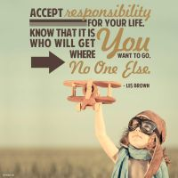 Quote - Accept Responsibility for Your Life by rabidbribri