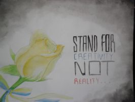 Stand for Creativity, Not Reality... by ChaoticCrows