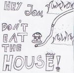 HEY JON, DON'T EAT THE HOUSE by MusicLoverSSDD17