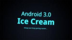 Android 3.0 Ice Cream by jakeroot