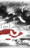 Turn Loose the Doves by xXTaintedInnocenceXx