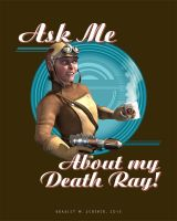 Ask Me About My Death Ray! by BWS