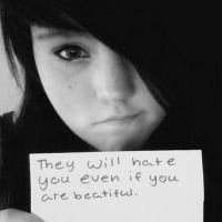 They will hate u even if you are beautiful. .. by buttercup200