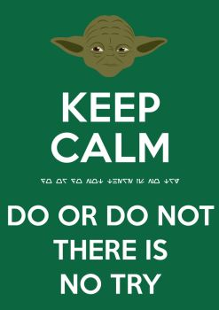 Keep Calm Do or Do Not by DJToad