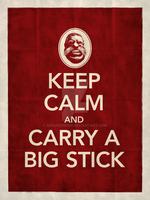 Keep Calm and Carry a Big Stick Poster by armageddon