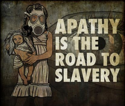 APATHY IS THE ROAD TO SLAVERY by HalHefnerART