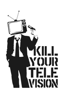 Kill Your TV by plastic-rasta