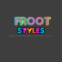 ++Froot Styles by galumphs