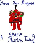 Have You Hugged a Space Marine by magicswordz