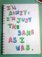 I'll Admit: I'm Just The Same As I Was. by UnjustToMe