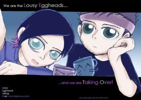 We are the Lousy Eggheads... by Chocoreaper