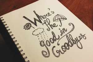 Where's the good in goodbyes by AnanyaArts