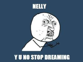 NELLY Y U NO by Jetthebuizel