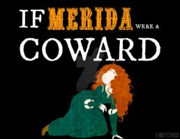 If Merida were a COWARD by MIKEYCPARISII
