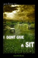 I Dont Give A Sit by SAMURAi-GR