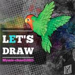Let's draw by Mymie-chan