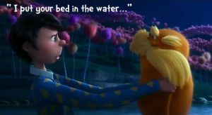 i put your bed in the water (lorax) by Mia-Oneill