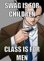 SWAG is for children CLASS if for men by KingdomHeartsENT