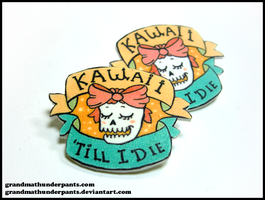Kawaii Till I Die Pin by GrandmaThunderpants
