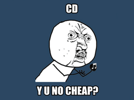 CD Y U NO CHEAP by littleporkchop