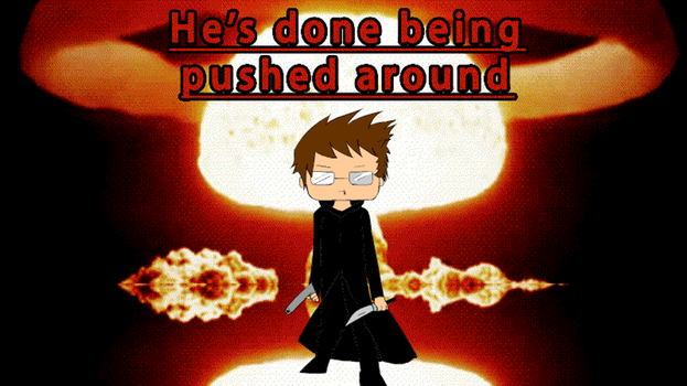 He's done being pushed around by Swordticus