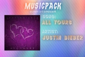 Justin Bieber - All Yours #MusicPack by AlwaysBeginAgain