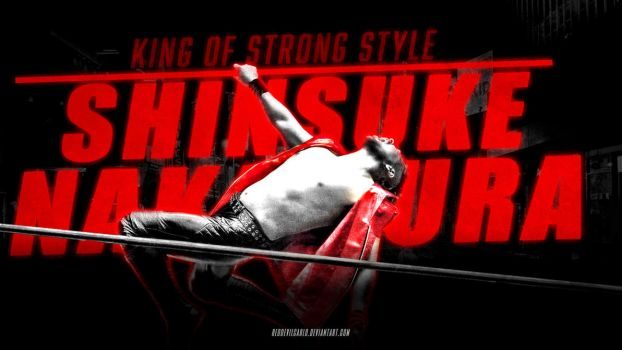 Shinsuke Nakamura - King Of Strong Style by reddevilcarlo