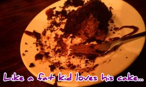 Like a fat kid loves his cake . . . by AliceLovesChes