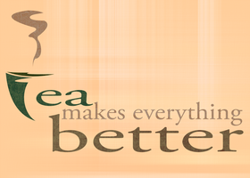Tea Makes Everything Better by jlechuga
