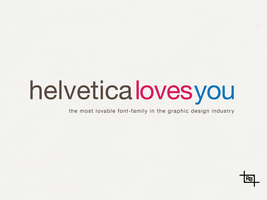 Helvetica- Loves You by OutlawRave