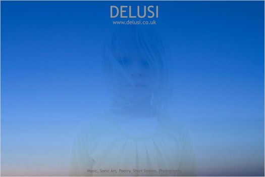 Delusi - Music, Sonic Art, Poetry, Photography by DelusiUK