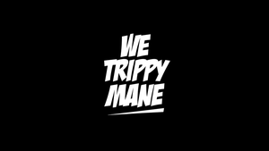 WE TRIPPY MANE by Thyrring