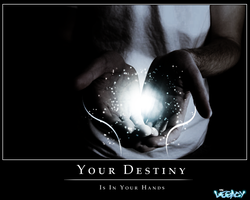 Your Destiny Is In Your Hands by TFE-Aka-TheLegacy
