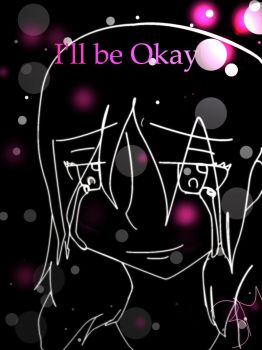 I'll Be Okay by TearsReflection