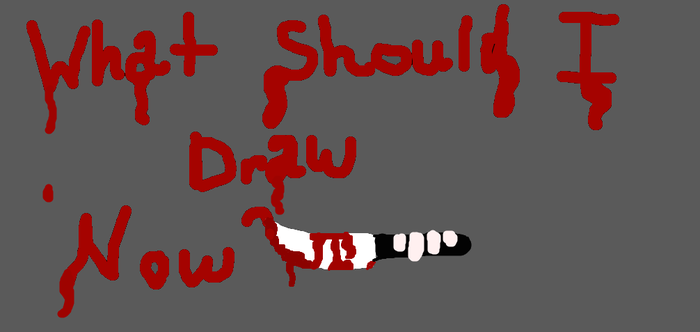 What Should I Draw Now? by JeffTheKiller22122