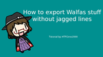 [Video Tutorial] Walfas Exports w/o jagged lines! by HTFCirno2000