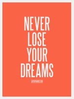 Never lose your dreams. by eatthewords