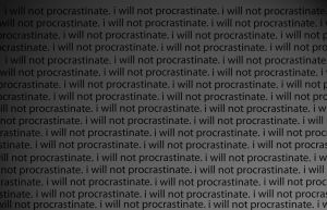 I will not procrastinate? by dyroot