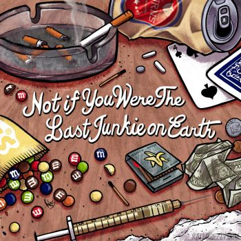 Not if You Were the Last Junkie on Earth by katebrezzy