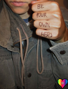 Be Your Own Hero by Equality-Forever