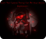 Even The Cutest Things Can Be Your Worst Nightmare by xXHoody-BobXx